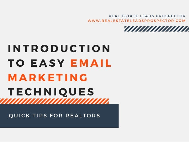 INTRODUCTION TO EASY EMAIL MARKETING TECHNIQUES REAL ESTATE LEADS PROSPECTOR WWW. REALESTATELEADSPROSPECTOR. COM QUICK TIP...