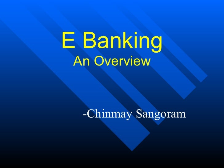E Banking  An Overview     -Chinmay Sangoram