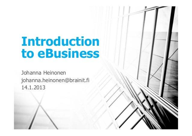 Introductionto eBusinessJohanna Heinonenjohanna.heinonen@brainit.fi14.1.2013
