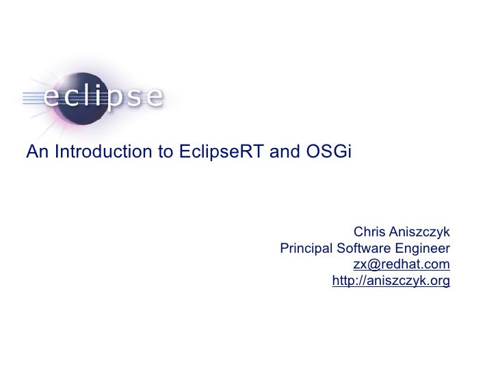 An Introduction to EclipseRT and OSGi                                                                           Chris Anis...