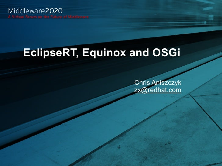 EclipseRT, Equinox and OSGi                                   Chris Aniszczyk                                  zx@redhat.c...