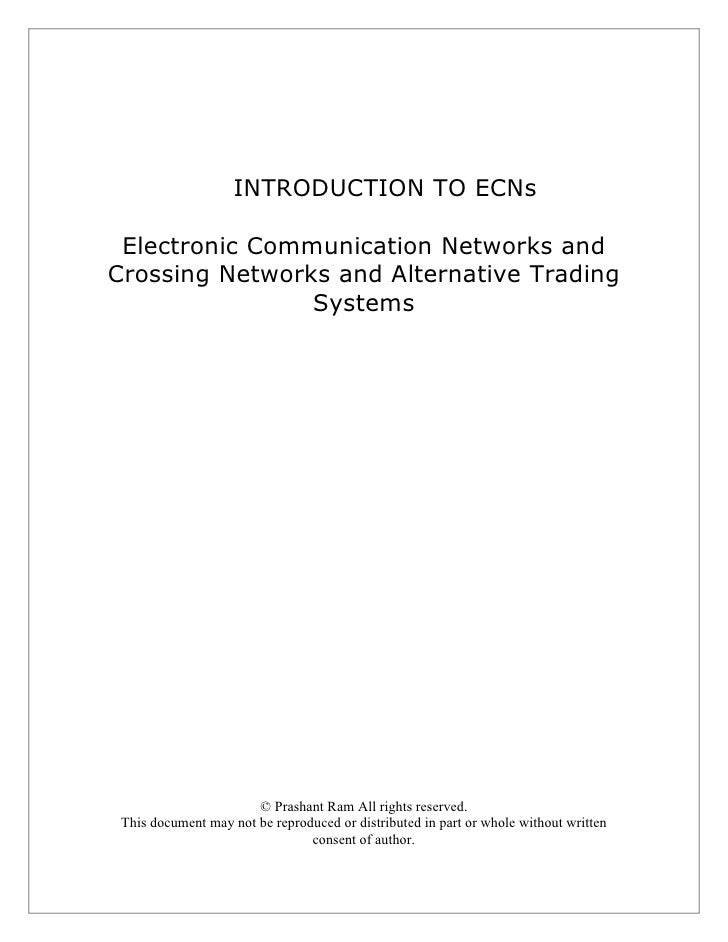 INTRODUCTION TO ECNs   Electronic Communication Networks and Crossing Networks and Alternative Trading                 Sys...
