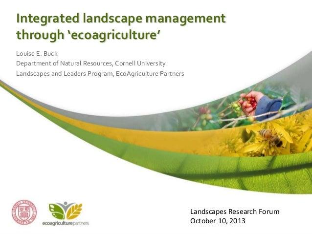 Integrated landscape management through 'ecoagriculture' Louise E. Buck Department of Natural Resources, Cornell Universit...
