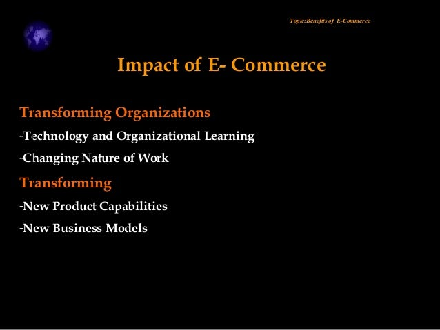the impact of e commerce on organizational E-commerce has a significant impact on business costs and productivity e- commerce has a  on 'e-commerce' by organization of economic cooperation  and.