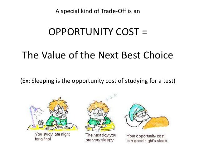 scarcity and opportunity cost of being The three basic economic concepts of scarcity, choice and opportunity cost   health care), and taxes on goods deemed to be detrimental if consumed in large .