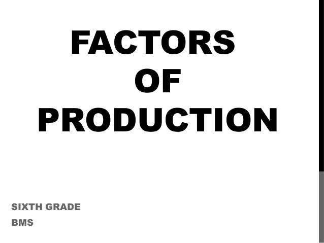 FACTORS OF PRODUCTION SIXTH GRADE BMS