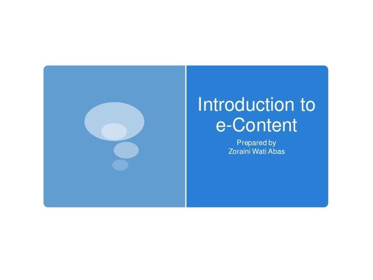 Introduction to  e-Content     Prepared by   Zoraini Wati Abas