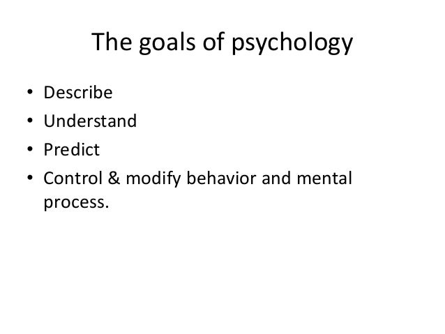 the four goals of psychology are to describe understand predict and control behavio What are the four goals of psychological research  (understand) behavior 4 control behavior  describe, explain, predict and control the.