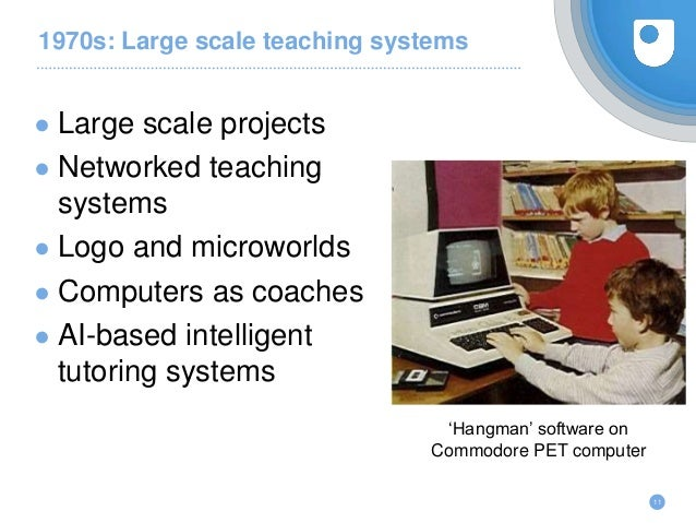 1970s: Large scale teaching systems ● Large scale projects ● Networked teaching systems ● Logo and microworlds ● Computers...