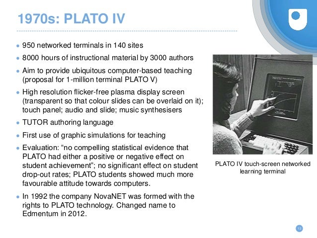 1970s: PLATO IV ● 950 networked terminals in 140 sites ● 8000 hours of instructional material by 3000 authors ● Aim to pro...
