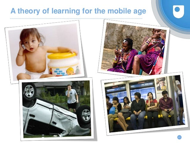 A theory of learning for the mobile age 21