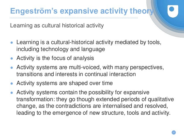 Engeström's expansive activity theory ● Learning is a cultural-historical activity mediated by tools, including technology...