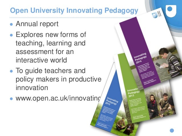 Open University Innovating Pedagogy ● Annual report ● Explores new forms of teaching, learning and assessment for an inter...