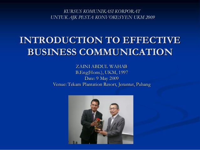 KURSUS KOMUNIKASI KORPORAT    UNTUK AJK PESTA KONVOKESYEN UKM 2009INTRODUCTION TO EFFECTIVE BUSINESS COMMUNICATION        ...