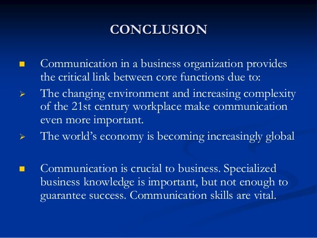 conclusion of effective communication Conclusion communication is not a one-way street to have others open up to you, you must be open yourself by overcoming the seven barriers to communication,.