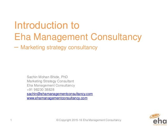 ​Introduction to Eha Management Consultancy – Marketing strategy consultancy Sachin Mohan Bhide, PhD Marketing Strategy Co...
