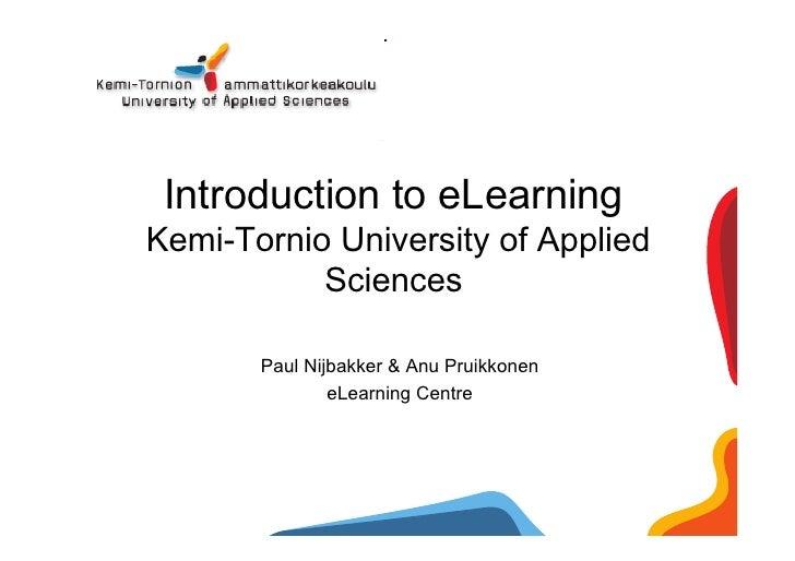 Introduction to eLearning Kemi-Tornio University of Applied            Sciences         Paul Nijbakker & Anu Pruikkonen   ...