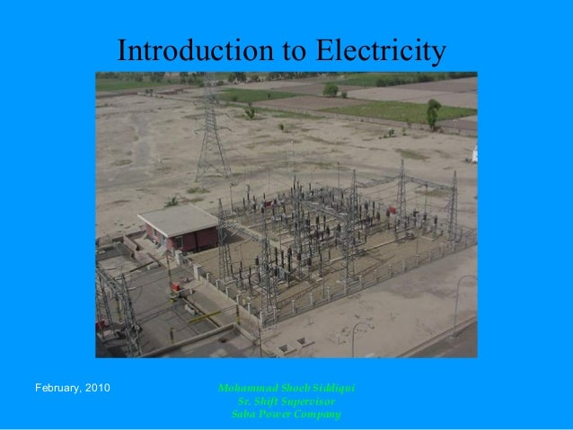 February, 2010 Mohammad Shoeb Siddiqui Sr. Shift Supervisor Saba Power Company Introduction to Electricity