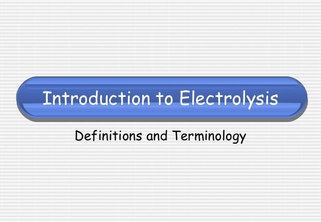 Introduction To Electrolysis Definitions And Terminology ...