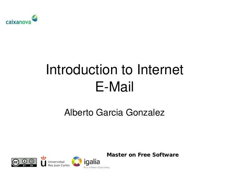 IntroductiontoInternet         EMail    AlbertoGarciaGonzalez                Master on Free Software