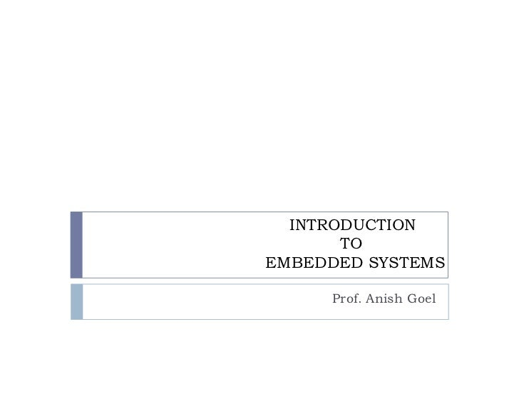 INTRODUCTION        TO EMBEDDED SYSTEMS       Prof. Anish Goel