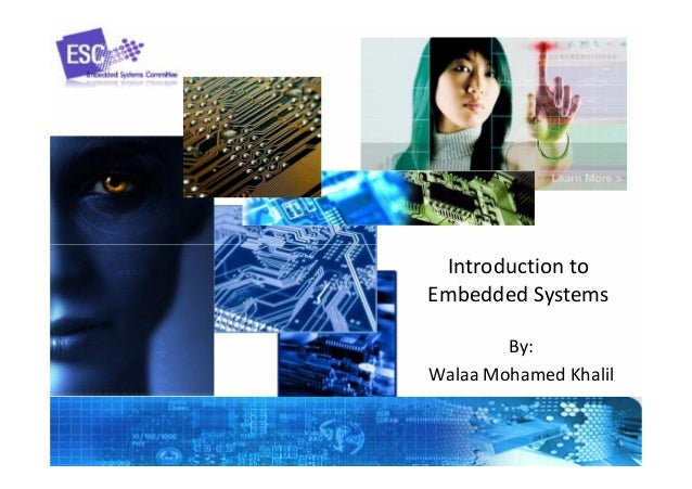 Introduction to Embedded Systems By: Walaa Mohamed Khalil
