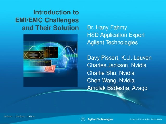 Introduction to EMI/EMC Challenges and Their Solution  Dr. Hany Fahmy HSD Application Expert Agilent Technologies Davy Pis...