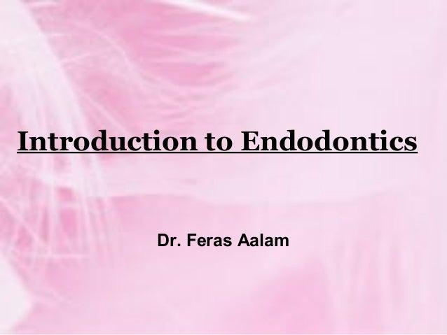 Introduction to Endodontics Dr. Feras Aalam