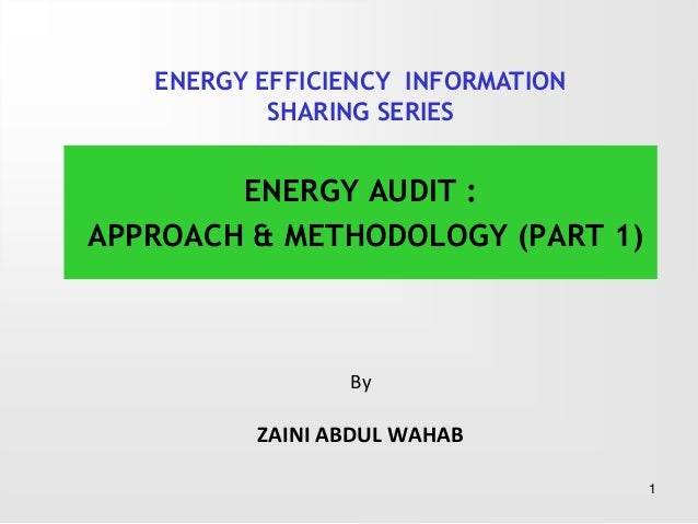 ByZAINI ABDUL WAHABENERGY AUDIT :APPROACH & METHODOLOGY (PART 1)1ENERGY EFFICIENCY INFORMATIONSHARING SERIES