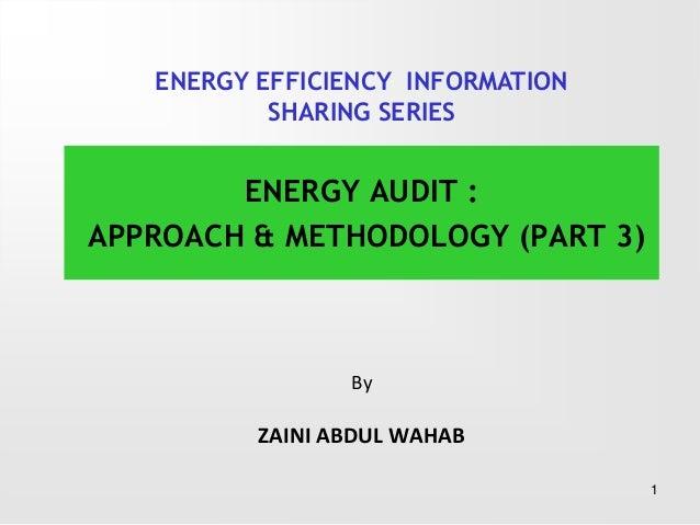 ByZAINI ABDUL WAHABENERGY AUDIT :APPROACH & METHODOLOGY (PART 3)1ENERGY EFFICIENCY INFORMATIONSHARING SERIES