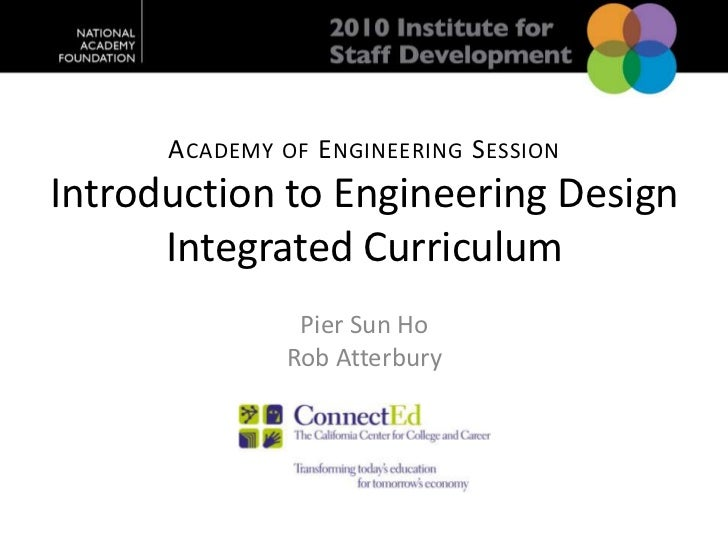Academy of Engineering SessionIntroduction to Engineering Design Integrated Curriculum<br />Pier Sun Ho<br />Rob Atterbury...