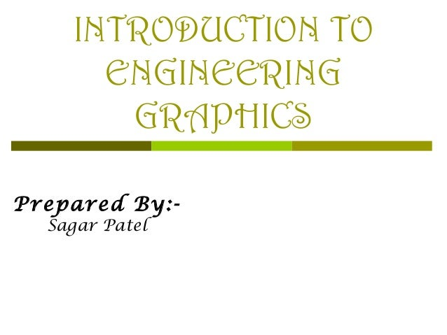 INTRODUCTION TO ENGINEERING GRAPHICS Prepared By:Sagar Patel
