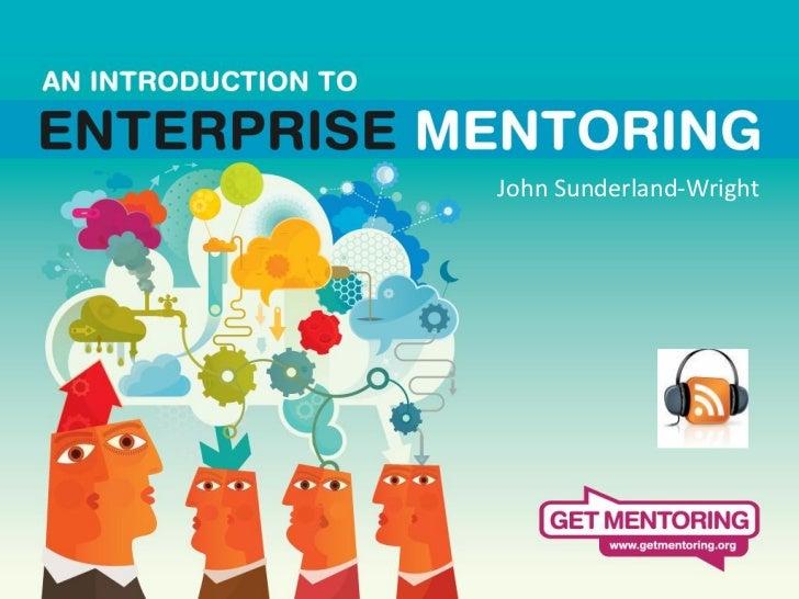John Sunderland-WrightIntroduction to Enterprise Mentoring