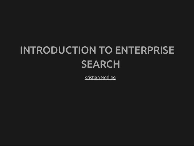 INTRODUCTION TO ENTERPRISE SEARCH Kristian Norling