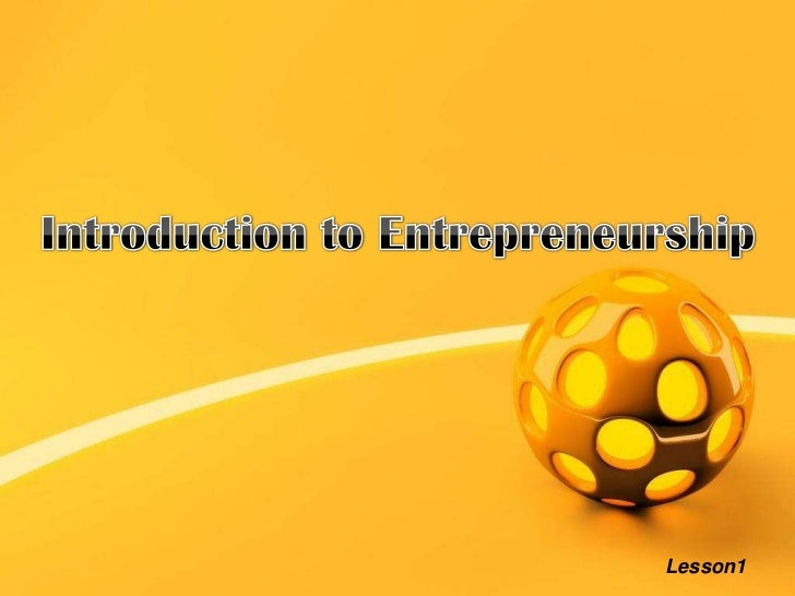 Introduction to Entrepreneurship<br />Lesson1<br />
