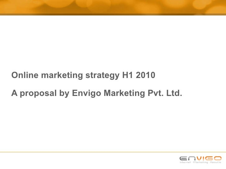 Online marketing strategy H1 2010 A proposal by Envigo Marketing Pvt. Ltd.