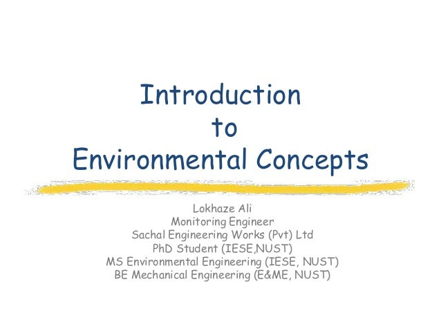 Introduction          toEnvironmental Concepts                 Lokhaze Ali             Monitoring Engineer      Sachal Eng...