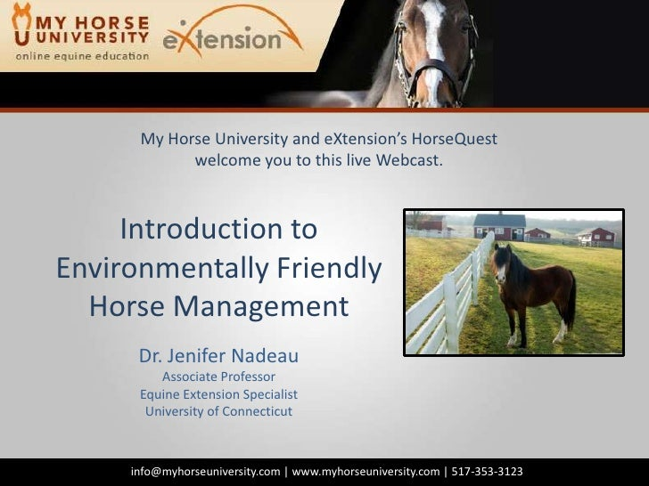 My Horse University and eXtension'sHorseQuestwelcome you to this live Webcast.<br />Introduction to Environmentally Friend...