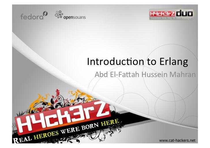 Introduc)ontoErlang AbdEl‐Fa3ahHusseinMahran