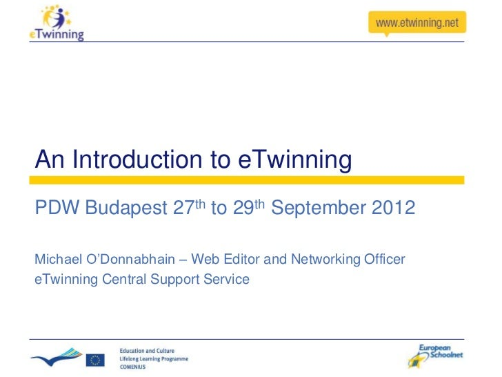 An Introduction to eTwinningPDW Budapest 27th to 29th September 2012Michael O'Donnabhain – Web Editor and Networking Offic...