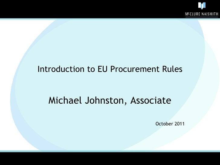 Introduction to EU Procurement Rules Michael Johnston, Associate October 2011