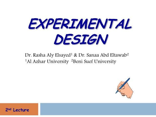 EXPERIMENTAL             DESIGN         Dr. Rasha Aly Elsayed1 & Dr. Sanaa Abd Eltawab2         1Al Azhar University 2Beni...
