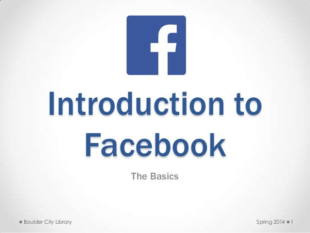Introduction to Facebook The Basics Spring 2014Boulder City Library 1