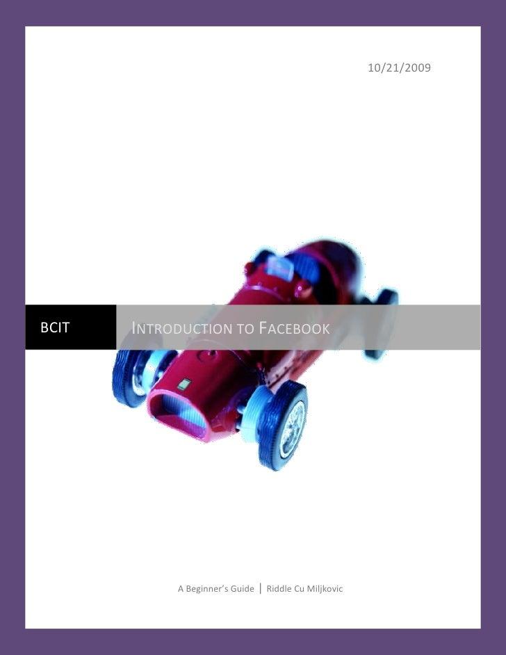 10/21/2009     BCIT   INTRODUCTION TO FACEBOOK                 A Beginner's Guide     Riddle Cu Miljkovic