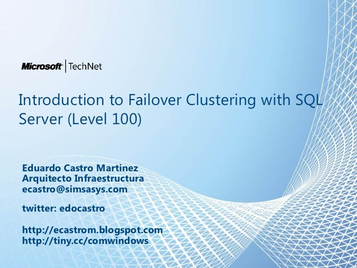 Introduction to Failover Clustering with SQLServer (Level 100)Eduardo Castro MartinezArquitecto Infraestructuraecastro@sim...