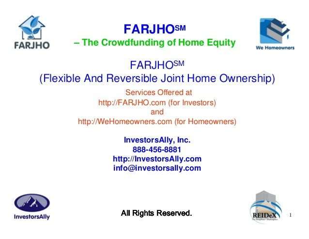 FARJHOSM      – The Crowdfunding of Home Equity                  FARJHOSM(Flexible And Reversible Joint Home Ownership)   ...