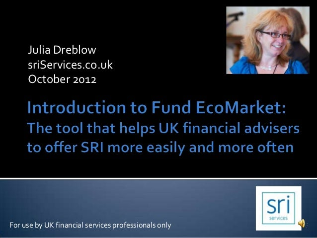 Julia Dreblow     sriServices.co.uk     October 2012For use by UK financial services professionals only
