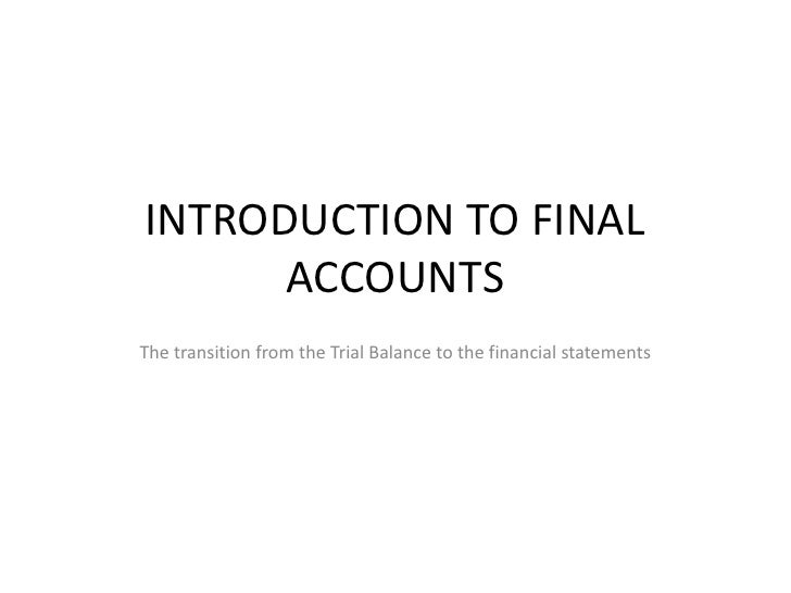 INTRODUCTION TO FINAL ACCOUNTS<br />The transition from the Trial Balance to the financial statements<br />