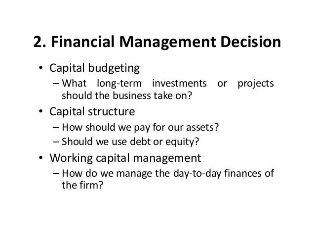 What are the 3 main decisions a finance manager has to make?