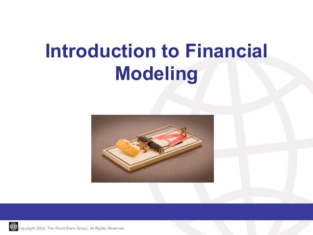 Introduction to Financial Modeling  Copyright 2008, The World Bank Group. All Rights Reserved.